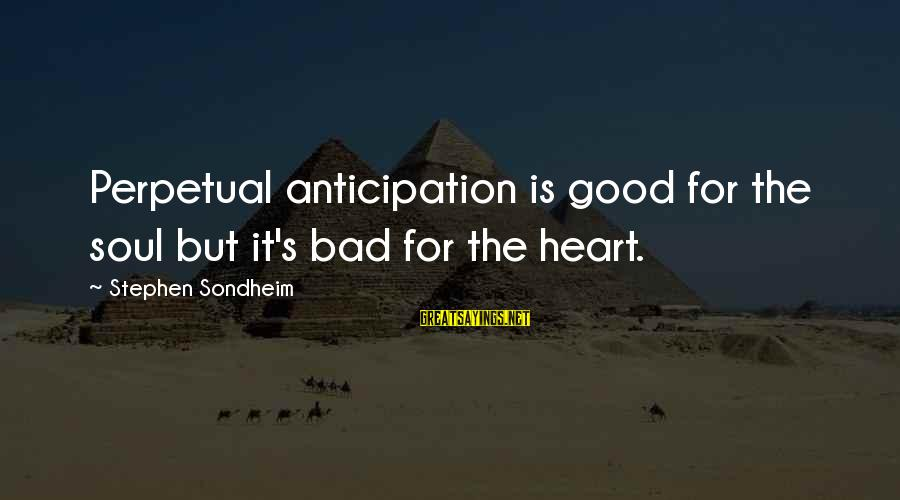 Good Soul Sayings By Stephen Sondheim: Perpetual anticipation is good for the soul but it's bad for the heart.
