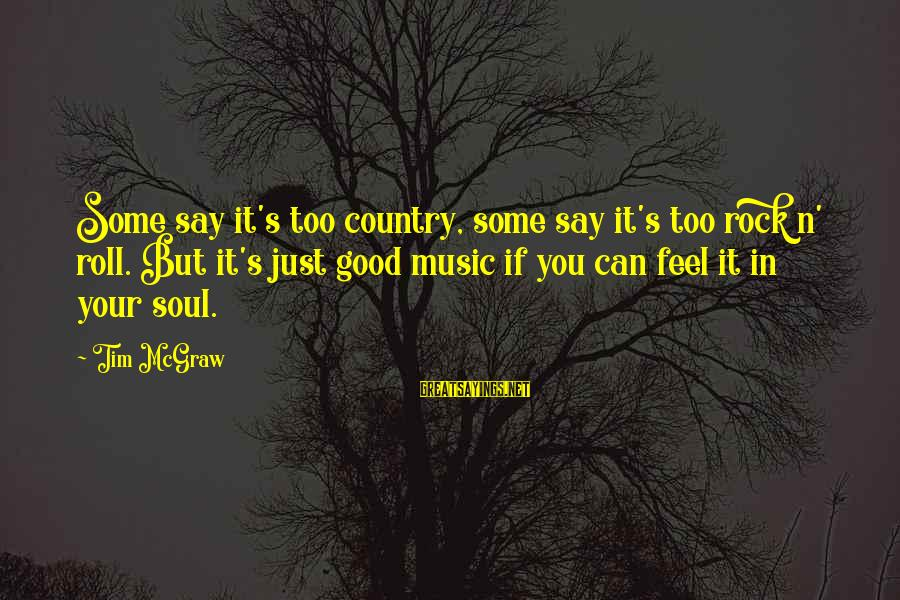 Good Soul Sayings By Tim McGraw: Some say it's too country, some say it's too rock n' roll. But it's just