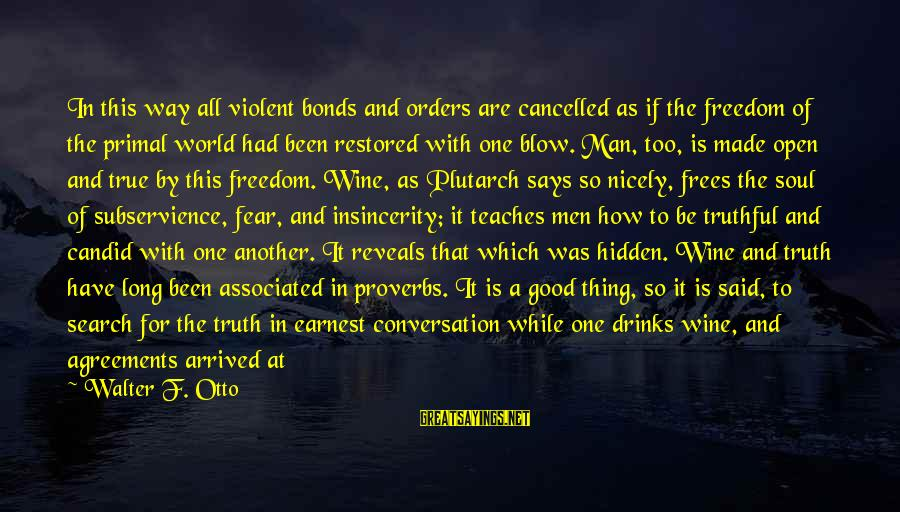 Good Soul Sayings By Walter F. Otto: In this way all violent bonds and orders are cancelled as if the freedom of