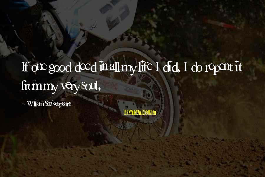 Good Soul Sayings By William Shakespeare: If one good deed in all my life I did, I do repent it from