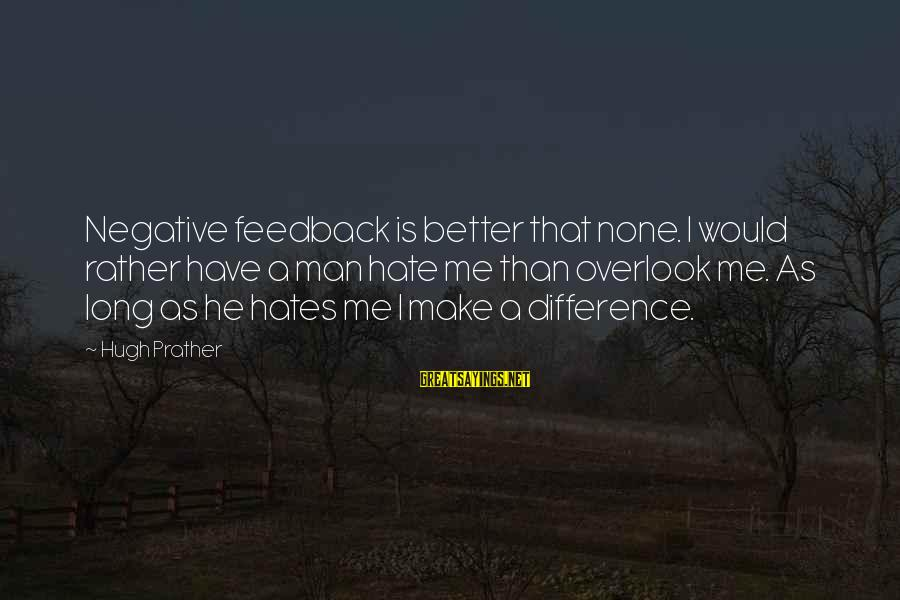 Good Sunday Love Sayings By Hugh Prather: Negative feedback is better that none. I would rather have a man hate me than