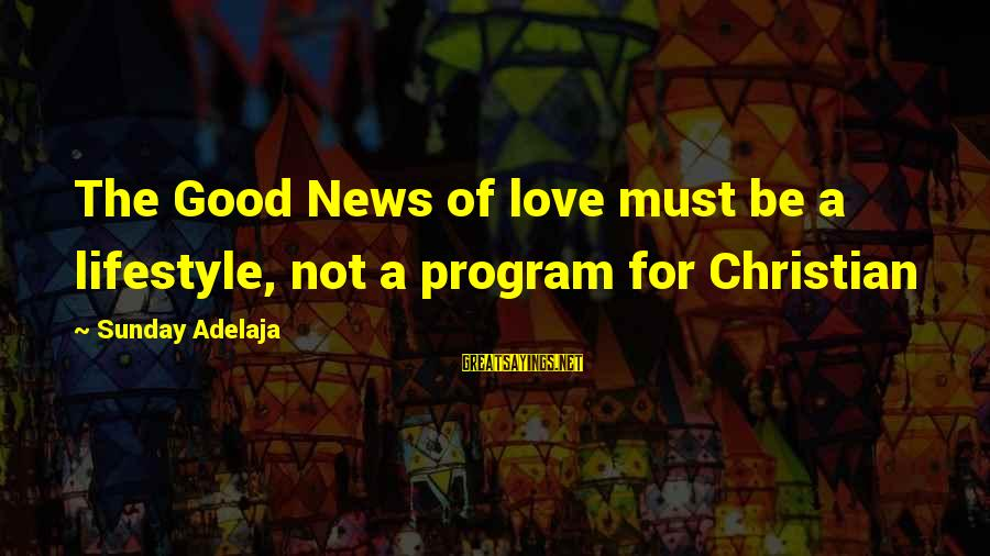 Good Sunday Love Sayings By Sunday Adelaja: The Good News of love must be a lifestyle, not a program for Christian