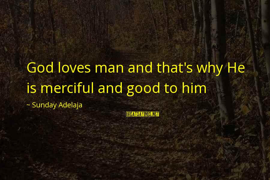 Good Sunday Love Sayings By Sunday Adelaja: God loves man and that's why He is merciful and good to him