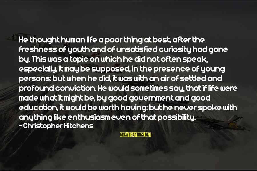 Good Thing Gone Sayings By Christopher Hitchens: He thought human life a poor thing at best, after the freshness of youth and