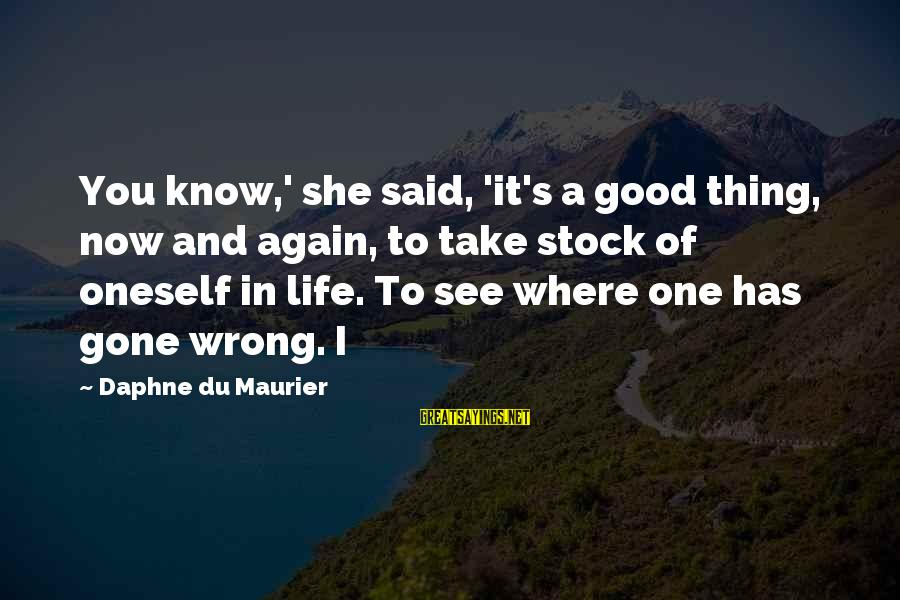 Good Thing Gone Sayings By Daphne Du Maurier: You know,' she said, 'it's a good thing, now and again, to take stock of