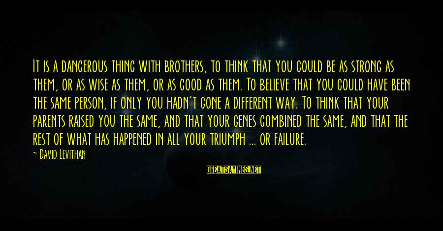 Good Thing Gone Sayings By David Levithan: It is a dangerous thing with brothers, to think that you could be as strong