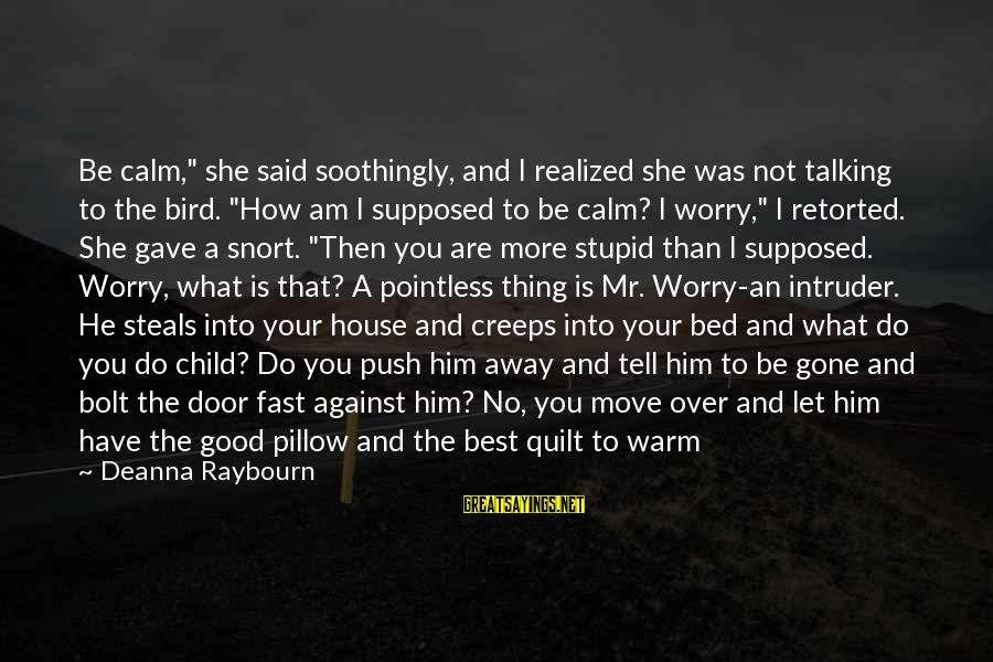 """Good Thing Gone Sayings By Deanna Raybourn: Be calm,"""" she said soothingly, and I realized she was not talking to the bird."""