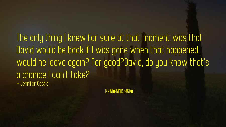 Good Thing Gone Sayings By Jennifer Castle: The only thing I knew for sure at that moment was that David would be