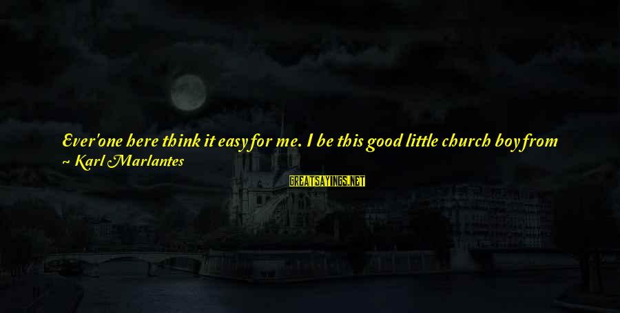Good Thing Gone Sayings By Karl Marlantes: Ever'one here think it easy for me. I be this good little church boy from