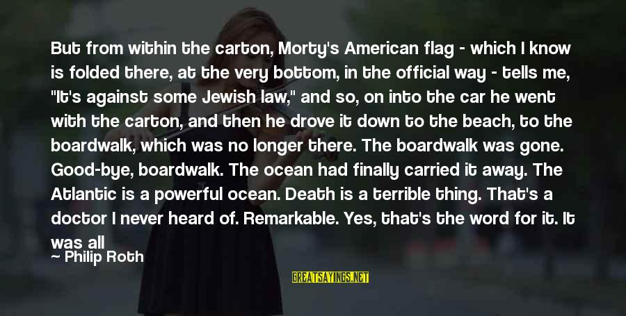 Good Thing Gone Sayings By Philip Roth: But from within the carton, Morty's American flag - which I know is folded there,