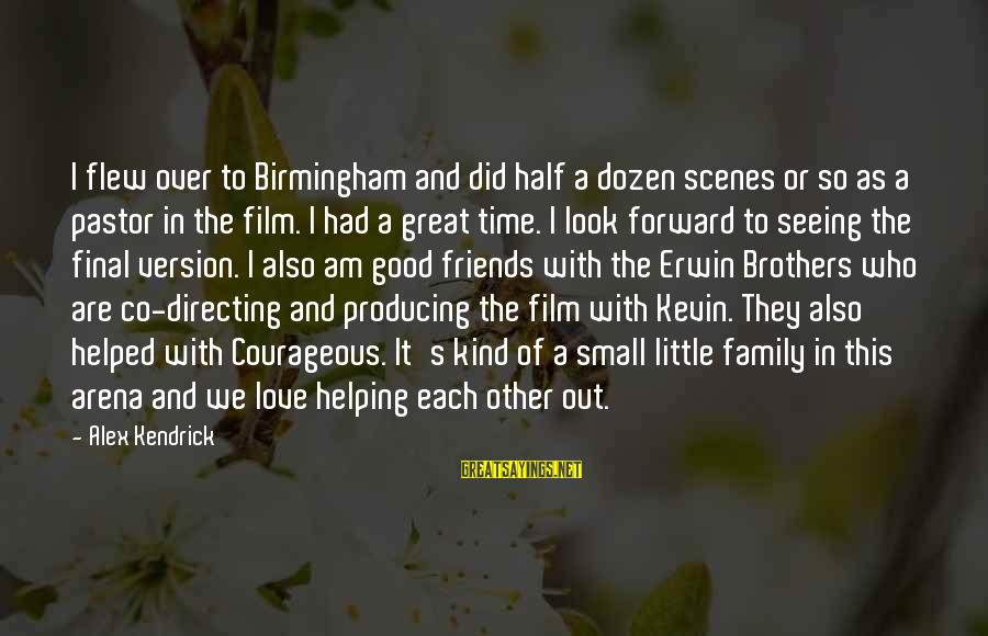Good Time With Friends Sayings By Alex Kendrick: I flew over to Birmingham and did half a dozen scenes or so as a