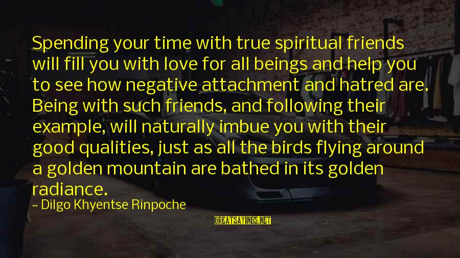 Good Time With Friends Sayings By Dilgo Khyentse Rinpoche: Spending your time with true spiritual friends will fill you with love for all beings