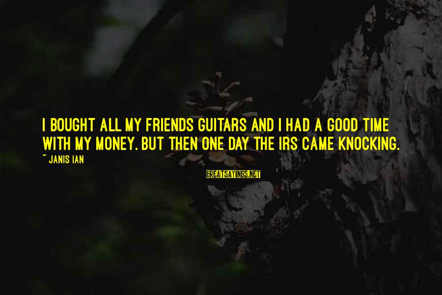 Good Time With Friends Sayings By Janis Ian: I bought all my friends guitars and I had a good time with my money.