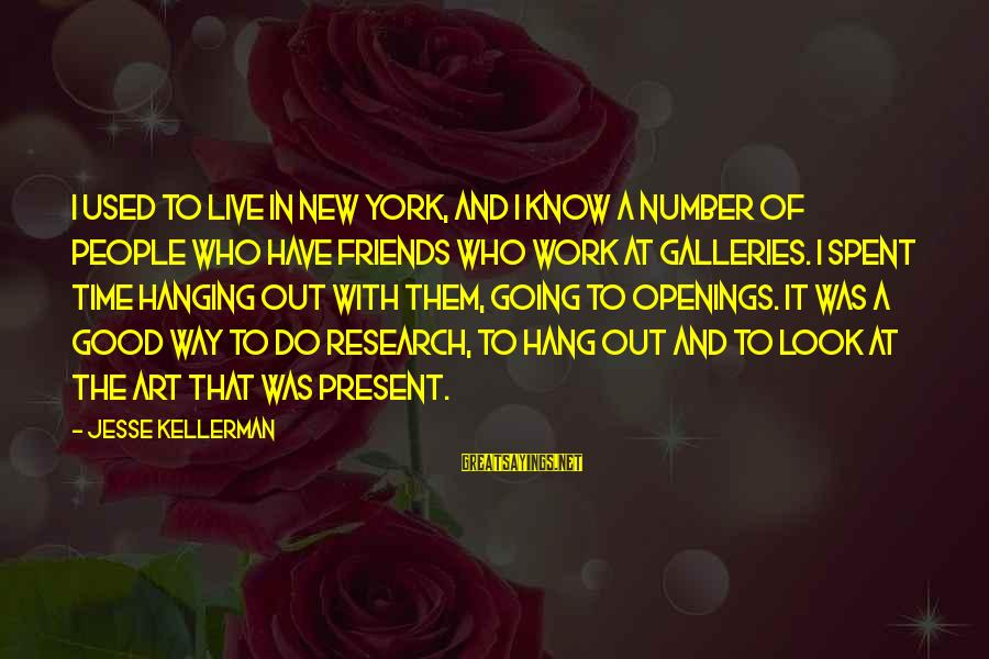 Good Time With Friends Sayings By Jesse Kellerman: I used to live in New York, and I know a number of people who