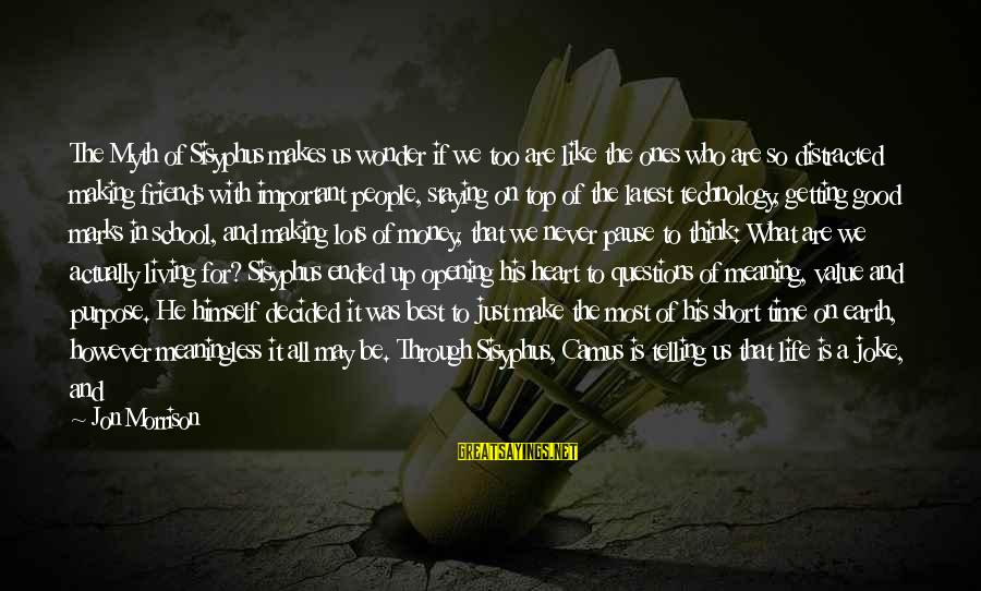 Good Time With Friends Sayings By Jon Morrison: The Myth of Sisyphus makes us wonder if we too are like the ones who