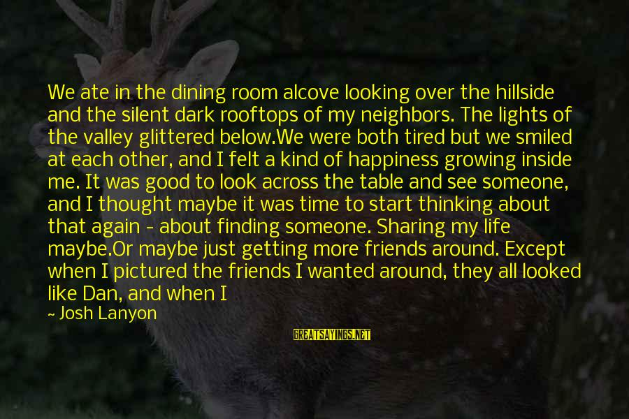 Good Time With Friends Sayings By Josh Lanyon: We ate in the dining room alcove looking over the hillside and the silent dark