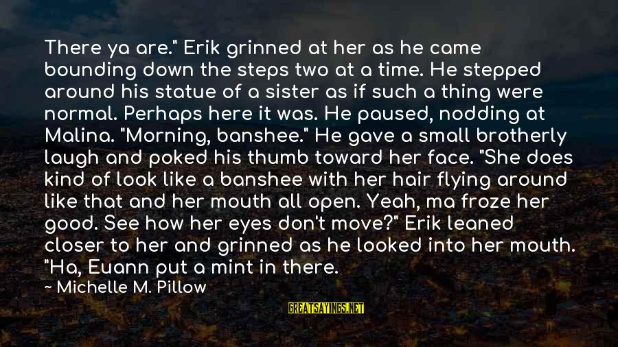 """Good Time With Friends Sayings By Michelle M. Pillow: There ya are."""" Erik grinned at her as he came bounding down the steps two"""