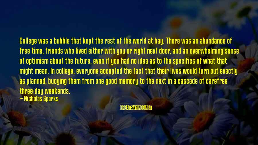 Good Time With Friends Sayings By Nicholas Sparks: College was a bubble that kept the rest of the world at bay. There was