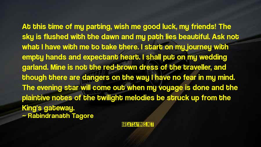 Good Time With Friends Sayings By Rabindranath Tagore: At this time of my parting, wish me good luck, my friends! The sky is