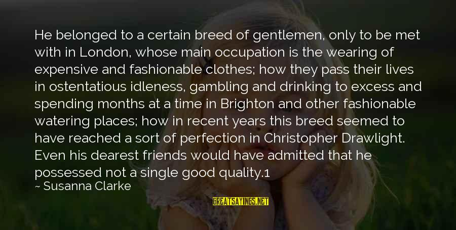 Good Time With Friends Sayings By Susanna Clarke: He belonged to a certain breed of gentlemen, only to be met with in London,