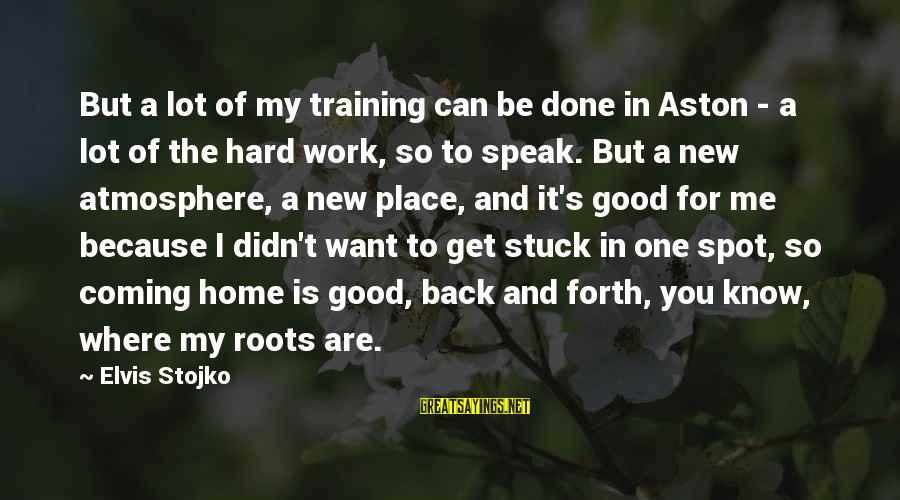 Good To Be Home Sayings By Elvis Stojko: But a lot of my training can be done in Aston - a lot of