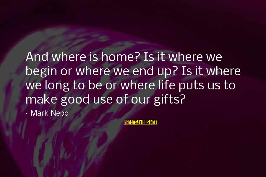 Good To Be Home Sayings By Mark Nepo: And where is home? Is it where we begin or where we end up? Is