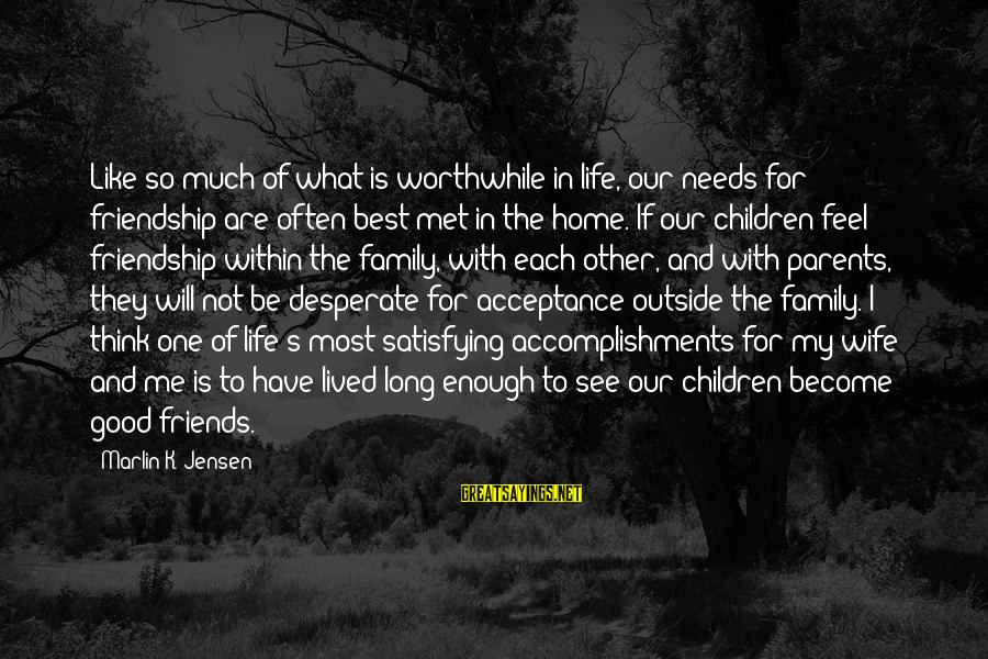 Good To Be Home Sayings By Marlin K. Jensen: Like so much of what is worthwhile in life, our needs for friendship are often