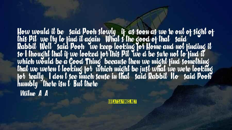 """Good To Be Home Sayings By Milne, A. A.: How would it be,"""" said Pooh slowly, """"if, as soon as we're out of sight"""