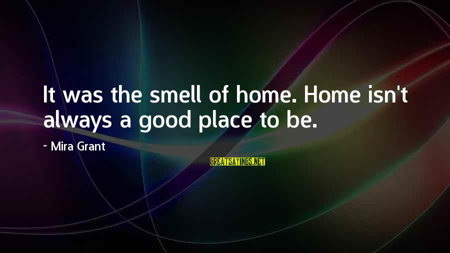 Good To Be Home Sayings By Mira Grant: It was the smell of home. Home isn't always a good place to be.