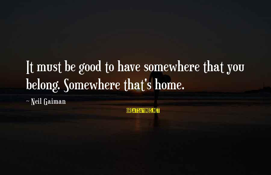 Good To Be Home Sayings By Neil Gaiman: It must be good to have somewhere that you belong. Somewhere that's home.
