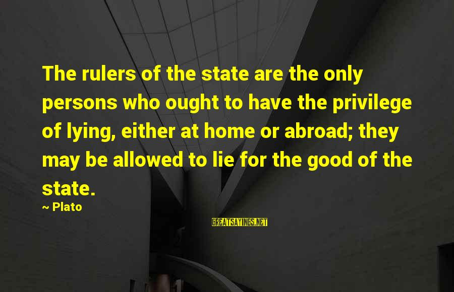 Good To Be Home Sayings By Plato: The rulers of the state are the only persons who ought to have the privilege
