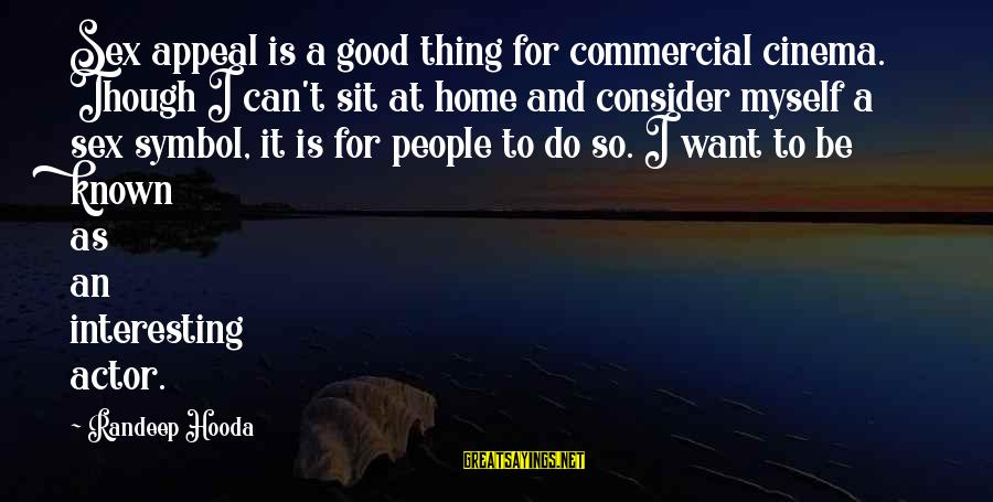 Good To Be Home Sayings By Randeep Hooda: Sex appeal is a good thing for commercial cinema. Though I can't sit at home