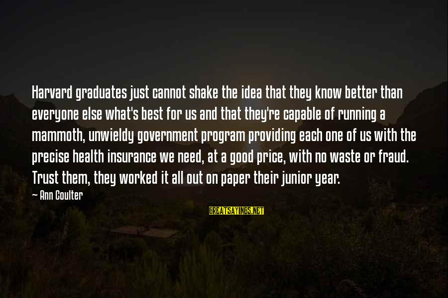 Good Trust No One Sayings By Ann Coulter: Harvard graduates just cannot shake the idea that they know better than everyone else what's