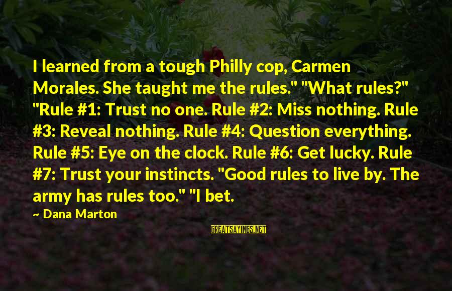 """Good Trust No One Sayings By Dana Marton: I learned from a tough Philly cop, Carmen Morales. She taught me the rules."""" """"What"""