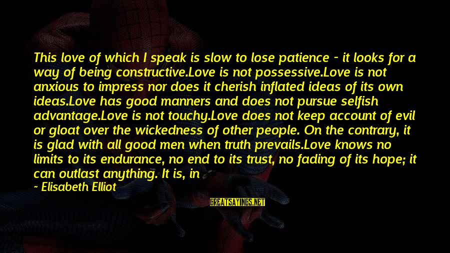Good Trust No One Sayings By Elisabeth Elliot: This love of which I speak is slow to lose patience - it looks for