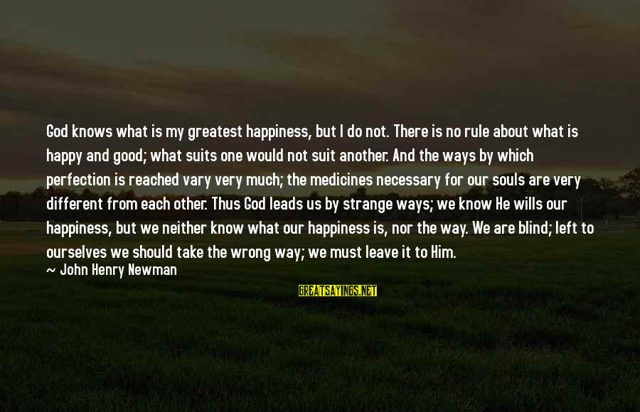Good Trust No One Sayings By John Henry Newman: God knows what is my greatest happiness, but I do not. There is no rule