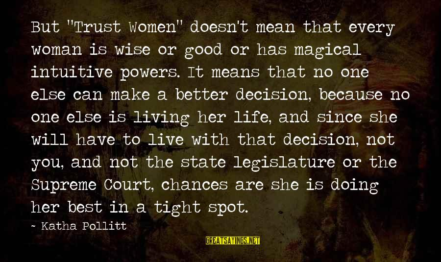 """Good Trust No One Sayings By Katha Pollitt: But """"Trust Women"""" doesn't mean that every woman is wise or good or has magical"""