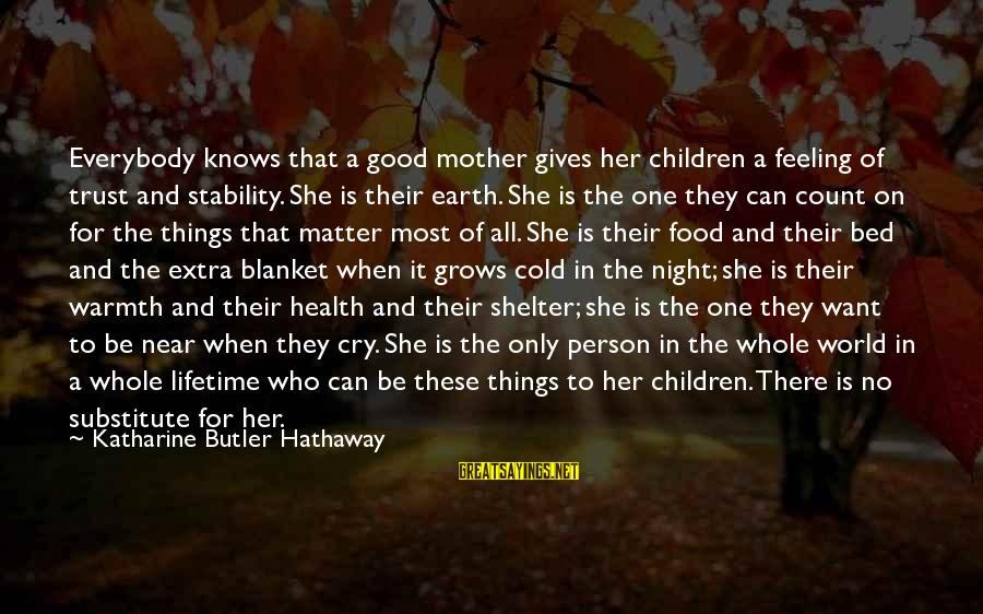 Good Trust No One Sayings By Katharine Butler Hathaway: Everybody knows that a good mother gives her children a feeling of trust and stability.