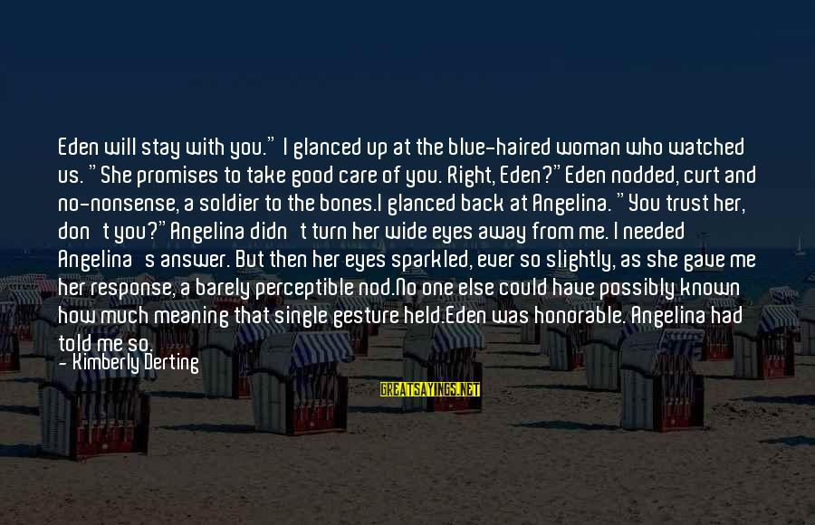 """Good Trust No One Sayings By Kimberly Derting: Eden will stay with you."""" I glanced up at the blue-haired woman who watched us."""