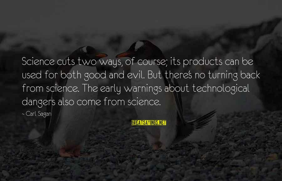 Good Turning Evil Sayings By Carl Sagan: Science cuts two ways, of course; its products can be used for both good and
