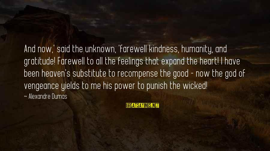 Good Unknown Sayings By Alexandre Dumas: And now,' said the unknown, 'farewell kindness, humanity, and gratitude! Farewell to all the feelings