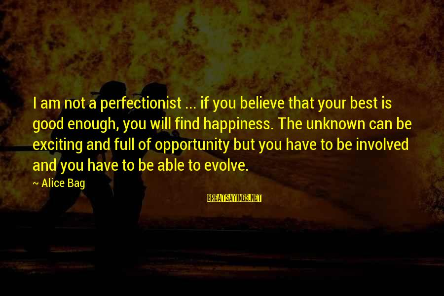 Good Unknown Sayings By Alice Bag: I am not a perfectionist ... if you believe that your best is good enough,