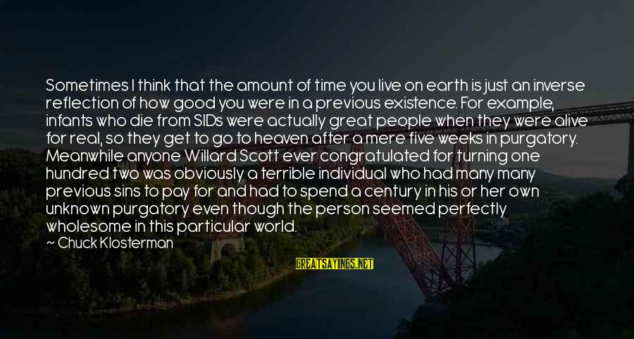 Good Unknown Sayings By Chuck Klosterman: Sometimes I think that the amount of time you live on earth is just an