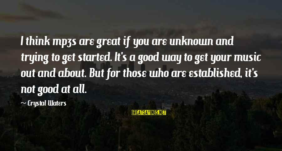 Good Unknown Sayings By Crystal Waters: I think mp3s are great if you are unknown and trying to get started. It's