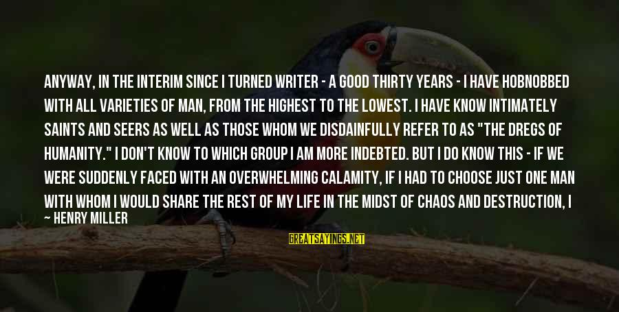 Good Unknown Sayings By Henry Miller: Anyway, in the interim since I turned writer - a good thirty years - I