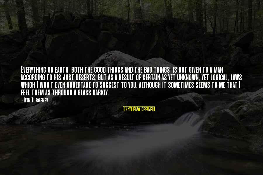 Good Unknown Sayings By Ivan Turgenev: Everything on earth both the good things and the bad things is not given to