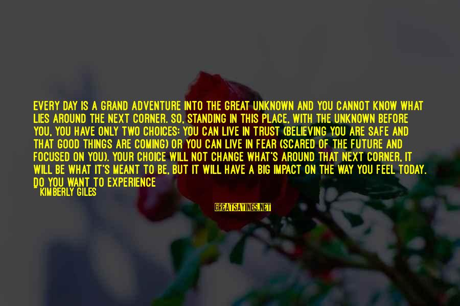 Good Unknown Sayings By Kimberly Giles: Every day is a grand adventure into the great unknown and you cannot know what