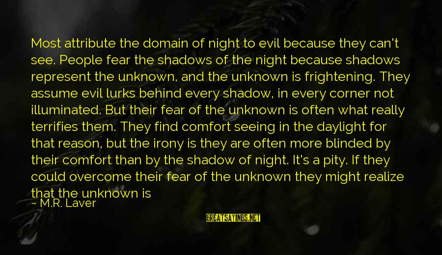 Good Unknown Sayings By M.R. Laver: Most attribute the domain of night to evil because they can't see. People fear the