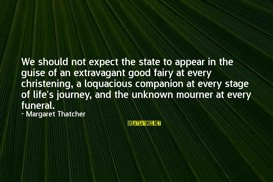 Good Unknown Sayings By Margaret Thatcher: We should not expect the state to appear in the guise of an extravagant good