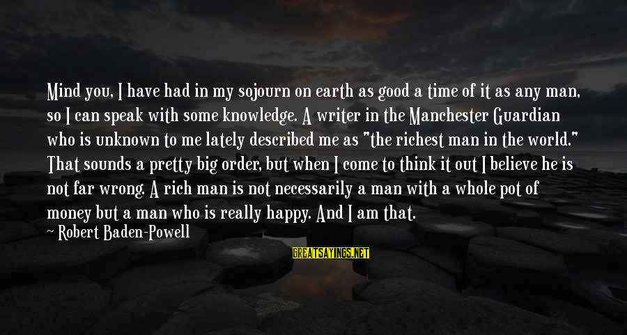 Good Unknown Sayings By Robert Baden-Powell: Mind you, I have had in my sojourn on earth as good a time of